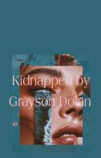 Kidnapped by Grayson Dolan  by DolanLovezz
