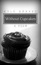 Without Cupcakes by CupcakesareYUMMY