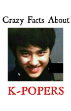 CRAZY FACTS ABOUT KPOPERS by sadakosiako
