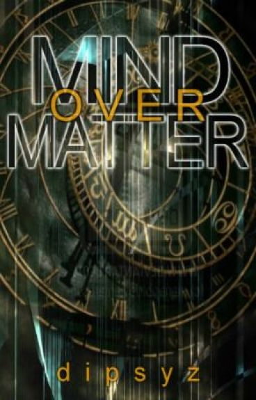 Mind Over Matter by dipsyz