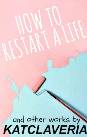 How To Restart A Life by KatClaveria