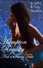 Hampton Royalty: Not A Fairy Tale - A NOVEL by rleeshelton17