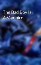The Bad Boy Is A Vampire by DanielleFisher562