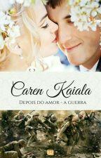 Depois do amor vem a guerra  by caren_Kaiala