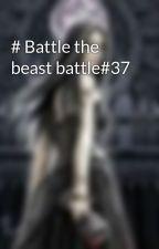 # Battle the beast battle#37 by jessicalminor