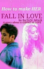 How To Make Her Fall Inlove(Kaye Cal)[[Soon]] by for3v3r_blAcK