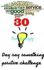 30 Day Say Something Positive Challenge by TheFallenPuppy