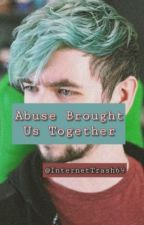 Abuse Brought Us Together (Jacksepticeye X Reader) by InternetTrash69