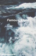Famous//OGOC [COMPLETED] by drizzyomaha