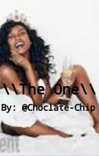 \\The One\\ by choclate-chip
