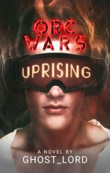 Orc Wars : Uprising by Ghost_Lord