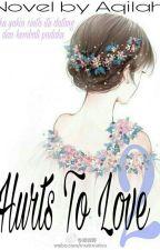 Hurts To Love 2 by aqilahbila02