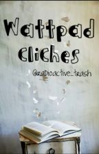 Wattpad cliches by 99cents_