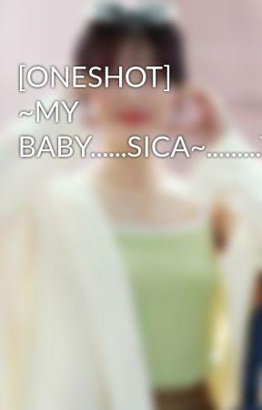 [ONESHOT] ~MY BABY......SICA~.........YOONSIC by yoongcasau