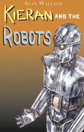 Book 4  Kieran and the Robots by AlanWallach
