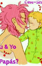 """""""Tú y yo, ¿Papás?"""" by NaruSaku_StevTasha"""