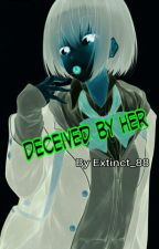 Deceived By Her by Extinct_88