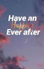 Have An Happily Ever After by maia_saia