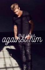 Against Him by writkey