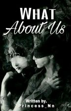 What About Us by Princess_Nn
