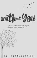 With(out) You  by nandhaamelyaa