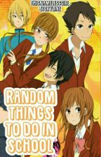 Random Things To Do In School by ThisNamelessGirl