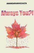 Always You?! by amandariaa