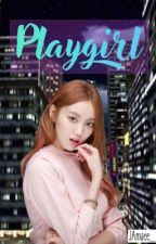 Playgirl (Completed) by JAmaee_