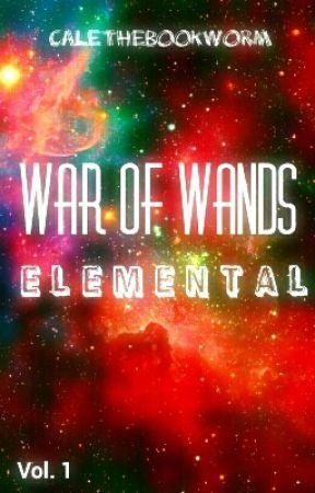 War Of Wands: Elemental by CaleTheBookWorm