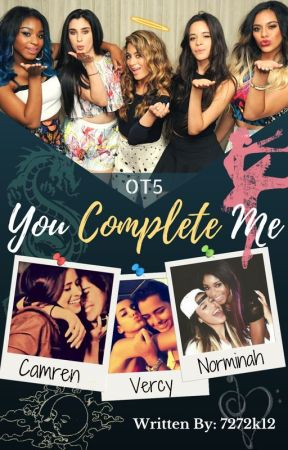 You Complete Me (Camren - Norminah - Vercy) by 7272k12