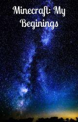 Minecraft, My beginings: Book 1 by DiamondGamerXY