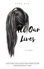 All Our Lives by tyra98nik