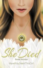 She Died (Manga Adaptation available in Bookstores Nationwide) by HaveYouSeenThisGirL