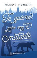 Te quiero, pero voy a matarte (Lo que todo gato quiere 2) by ingridvherrera