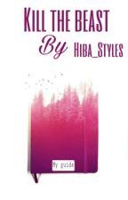 Kill the beast (of life) by Hiba_Styles