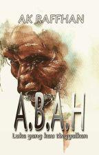A.B.A.H ✔ by aksaraDanKopi