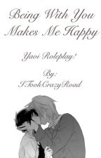 Just Being With You Makes Me Happy (Yaoi Roleplay!) by ITookCrazyRoad