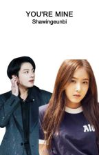(COMPLETED) YOURE MINE (SINKOOK) by shawingeunbi