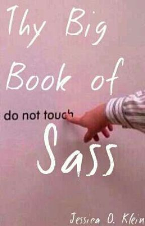 Thy Big Book of ♛Sass♛ [COMPLETED] by jess-ok-lein