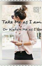 Take Me As I Am Or Watch Me As I Go by ashwinivyas