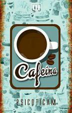 Cafeína by psicoticam