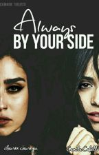 Always By Your Side  by camren_5hlifes