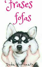 Frases Fofas by DudaFortunato