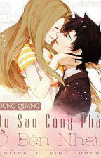 Dù Sao Cũng Phải Ở Bên Nhau_Dung Quang by ToNien3011