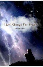I Will Change For Myself  ساتغير لأجل نفسي by Magicgirlmana