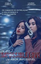 An impossible love (Camren) by ThaynaraJauregay