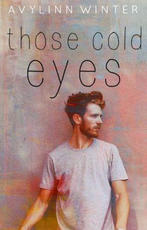 Those Cold Eyes ✓  by Avylinn