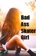 The Bad Ass Skater Girl (One direction Fanfic) by Rose0415
