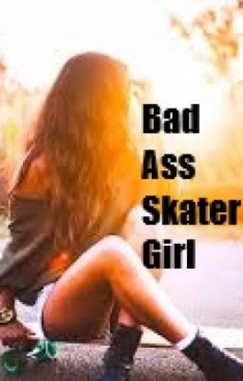 The Bad Ass Skater Girl (One direction Fanfic)