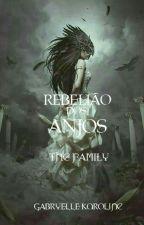 Rebelião dos Anjos- The  Family by Gabyzinha456